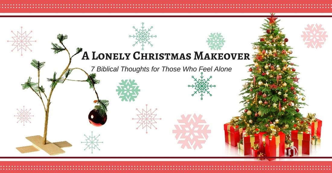 Lonely Christmas.A Lonely Christmas Makeover 7 Biblical Thoughts For Those